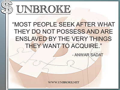 Learning from legends - Enslaved by the things they want to acquire - Anwar Sadat