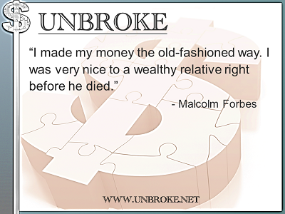 Financial Funnies - Malcolm Forbes - Earning money the old fashion way, inheritance